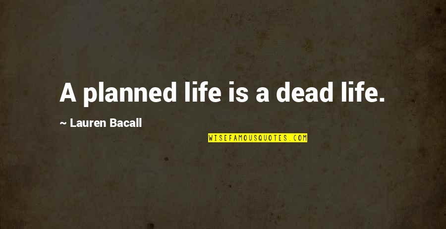 True Meaning Of Friendship Quotes By Lauren Bacall: A planned life is a dead life.
