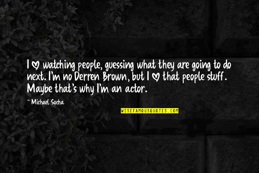 True Meaning Of Friendship Quotes By Michael Socha: I love watching people, guessing what they are