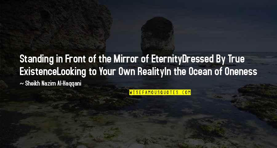 True Muslim Quotes By Sheikh Nazim Al-Haqqani: Standing in Front of the Mirror of EternityDressed