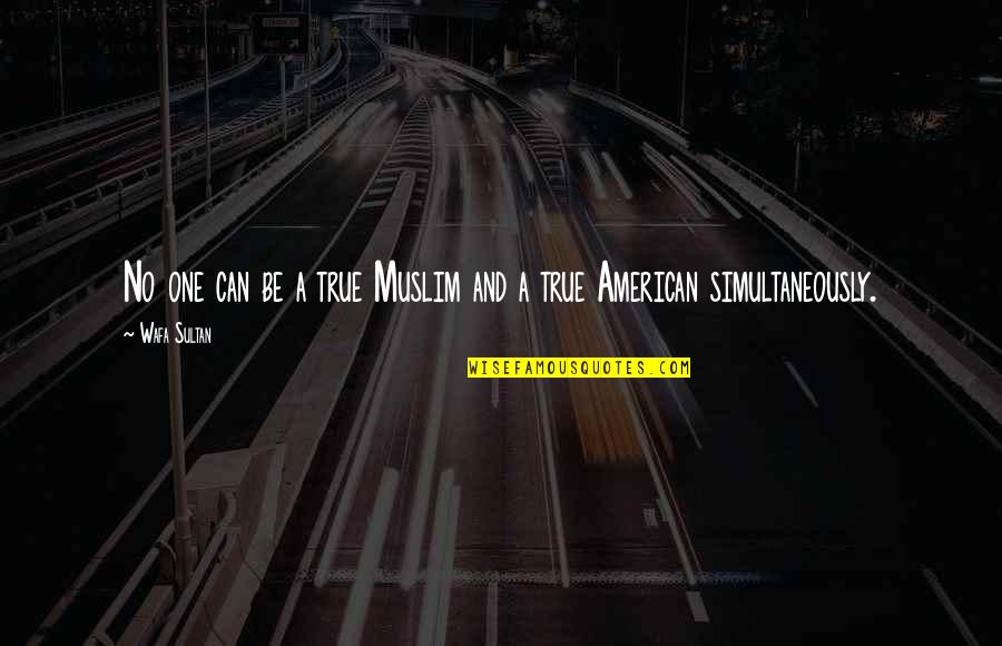 True Muslim Quotes By Wafa Sultan: No one can be a true Muslim and
