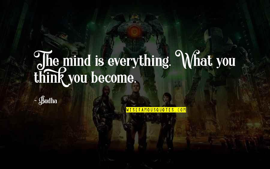 Trumper Quotes By Budha: The mind is everything. What you think you