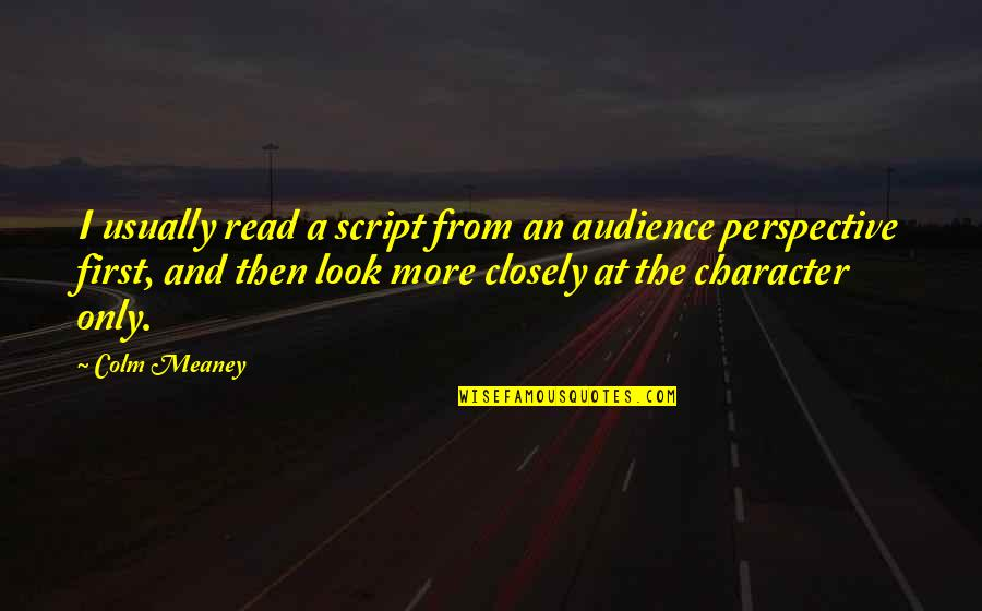 Trumper Quotes By Colm Meaney: I usually read a script from an audience