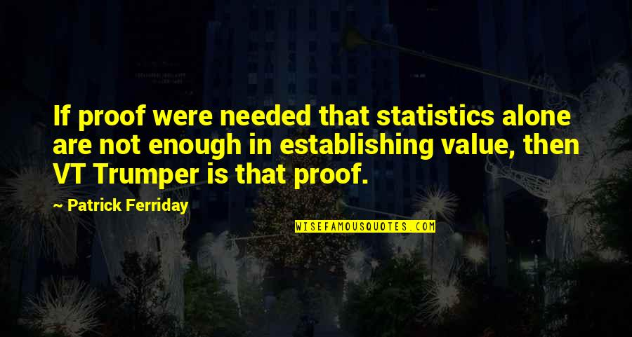 Trumper Quotes By Patrick Ferriday: If proof were needed that statistics alone are