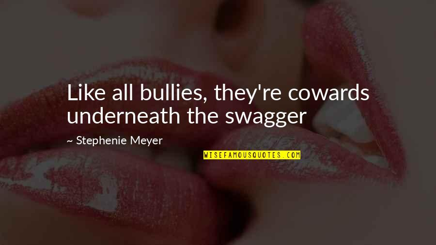 Trumper Quotes By Stephenie Meyer: Like all bullies, they're cowards underneath the swagger
