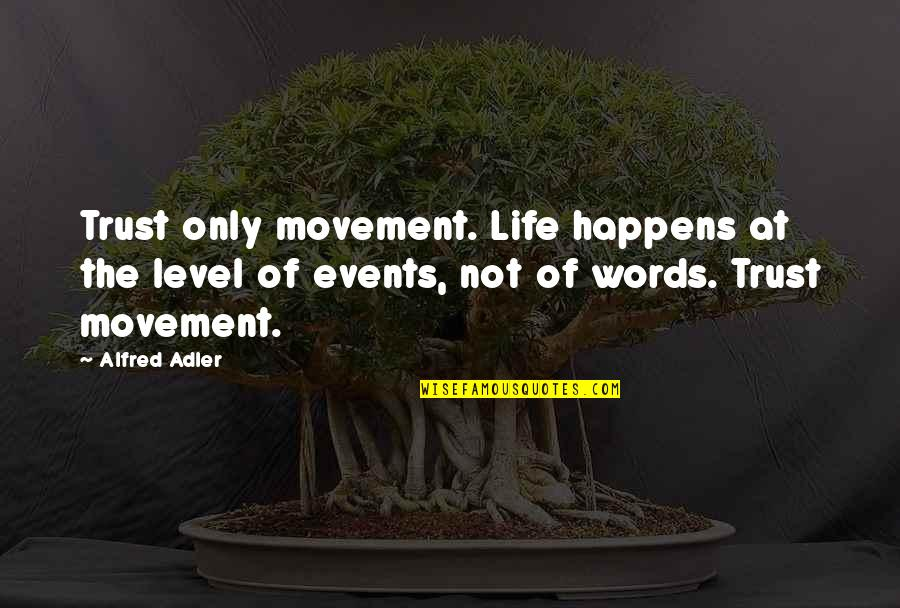 Trust Action Not Words Quotes By Alfred Adler: Trust only movement. Life happens at the level