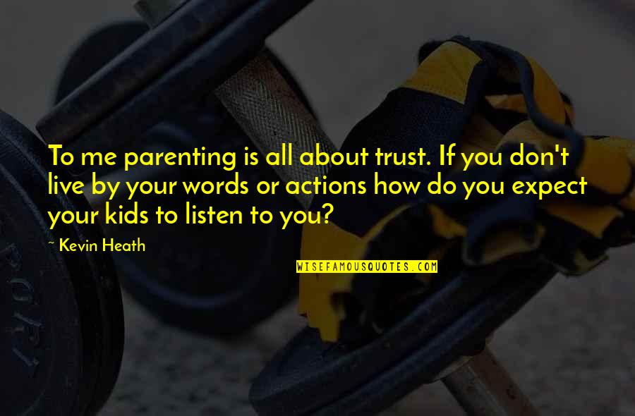 Trust Action Not Words Quotes By Kevin Heath: To me parenting is all about trust. If