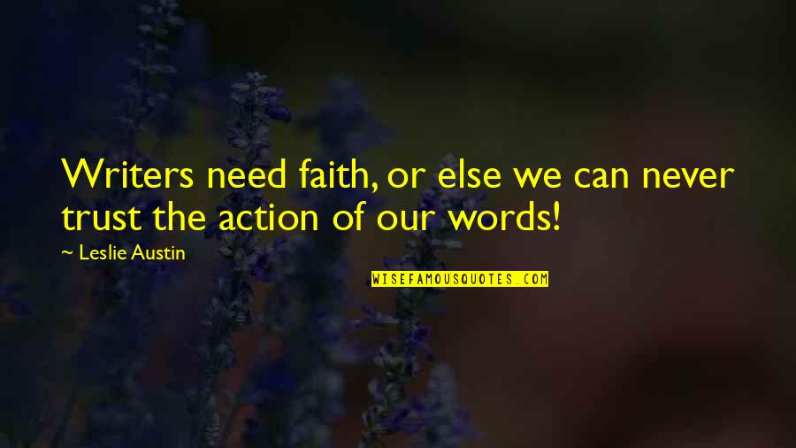 Trust Action Not Words Quotes By Leslie Austin: Writers need faith, or else we can never