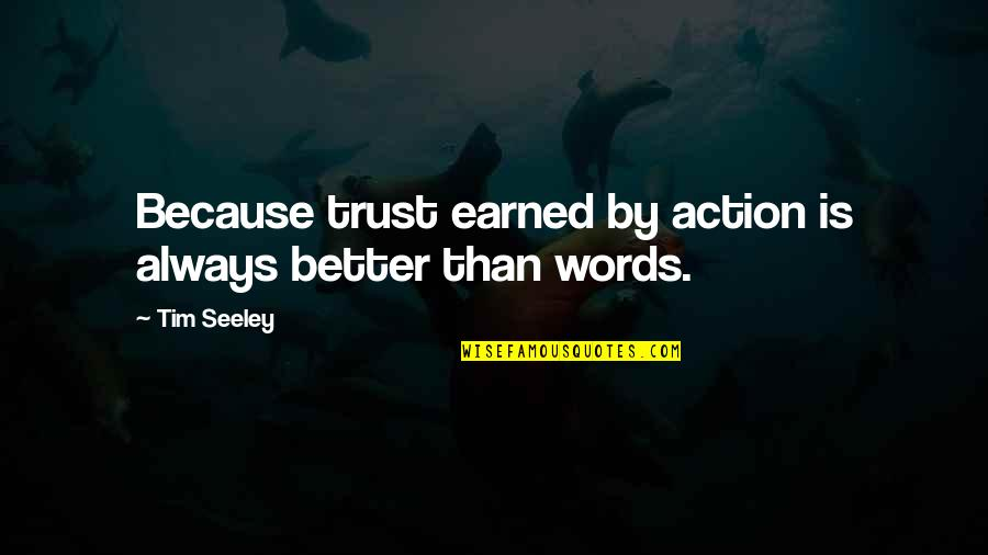 Trust Action Not Words Quotes By Tim Seeley: Because trust earned by action is always better