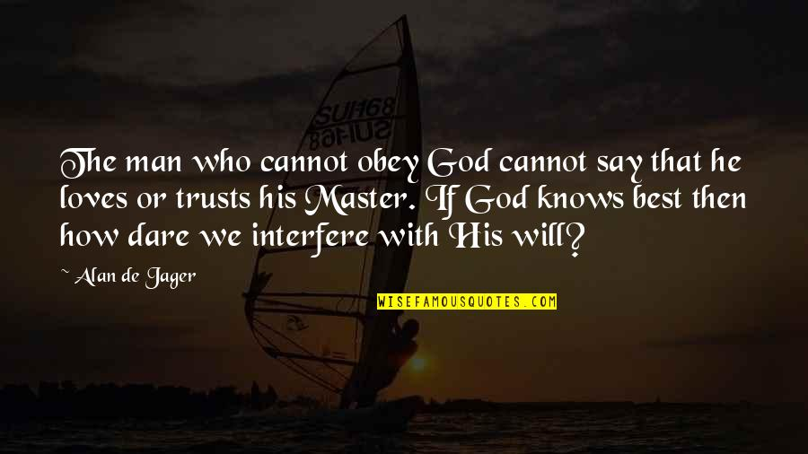 Trust God Not Man Quotes By Alan De Jager: The man who cannot obey God cannot say