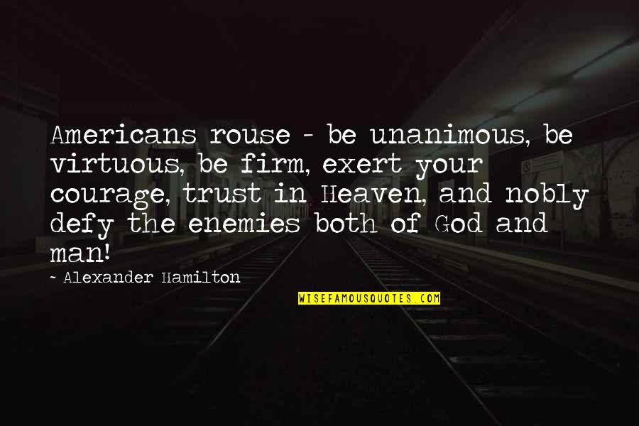 Trust God Not Man Quotes By Alexander Hamilton: Americans rouse - be unanimous, be virtuous, be
