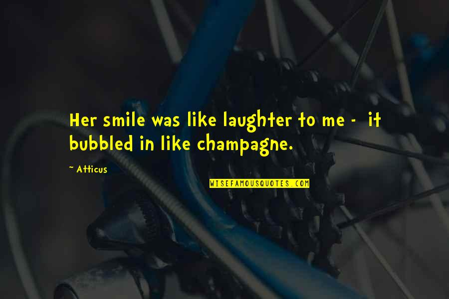 Trust God Not Man Quotes By Atticus: Her smile was like laughter to me -