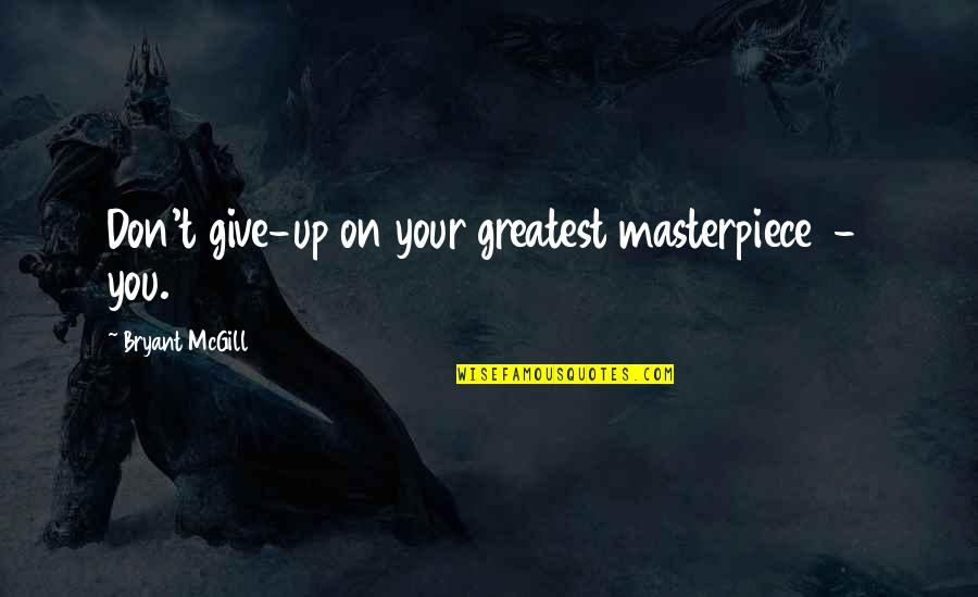 Trust God Not Man Quotes By Bryant McGill: Don't give-up on your greatest masterpiece - you.