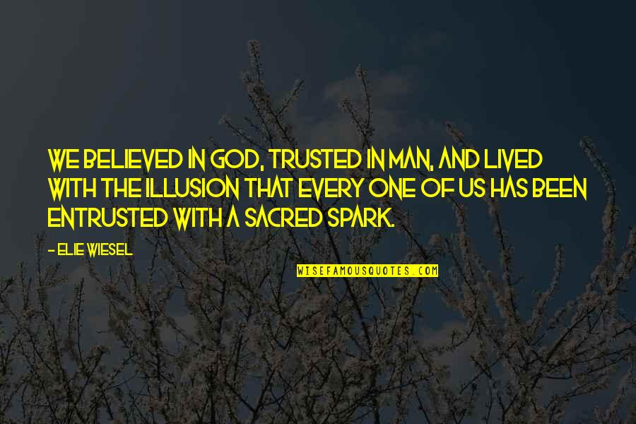 Trust God Not Man Quotes By Elie Wiesel: We believed in God, trusted in man, and