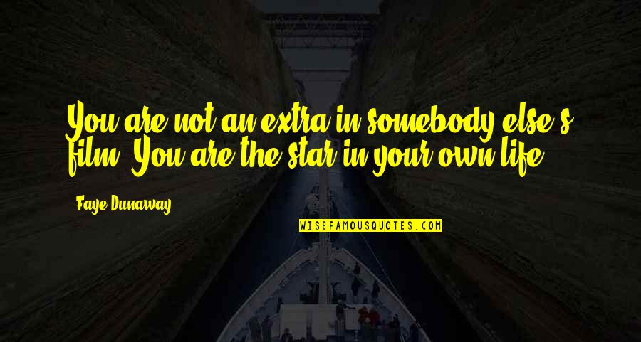 Trust God Not Man Quotes By Faye Dunaway: You are not an extra in somebody else's
