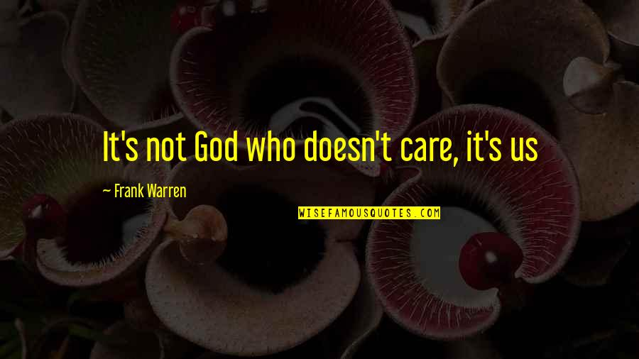 Trust God Not Man Quotes By Frank Warren: It's not God who doesn't care, it's us