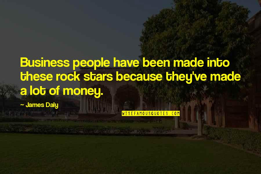 Trust God Not Man Quotes By James Daly: Business people have been made into these rock