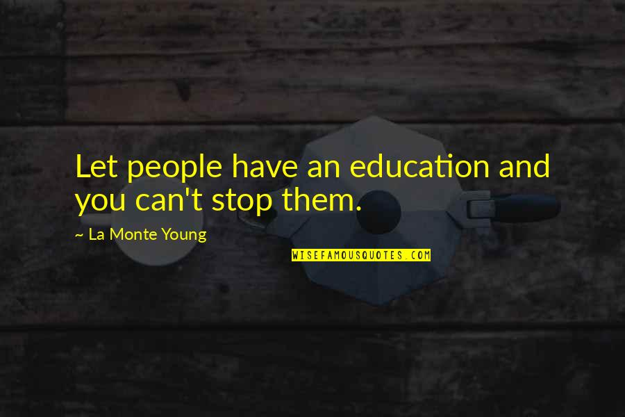 Trust God Not Man Quotes By La Monte Young: Let people have an education and you can't
