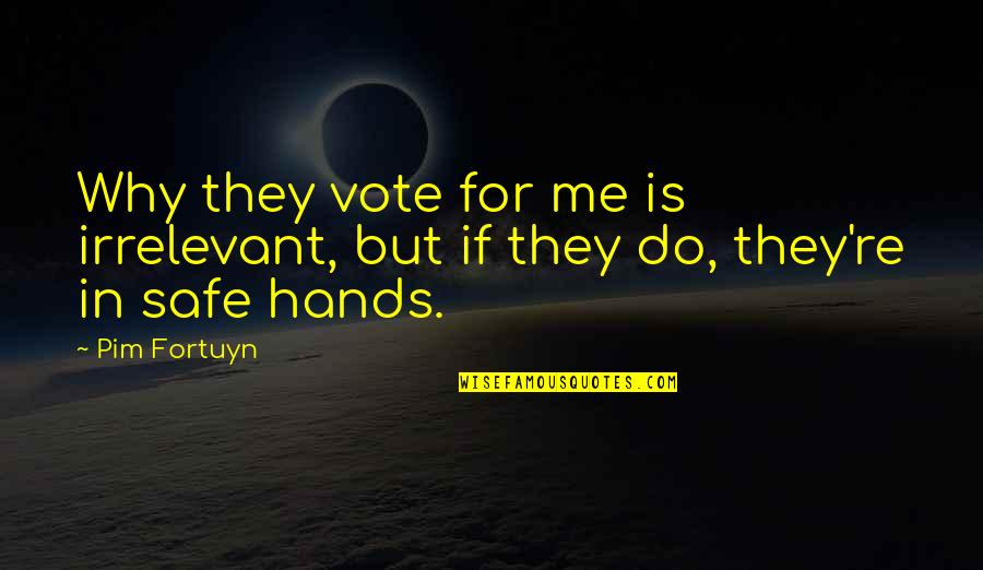 Trust God Not Man Quotes By Pim Fortuyn: Why they vote for me is irrelevant, but