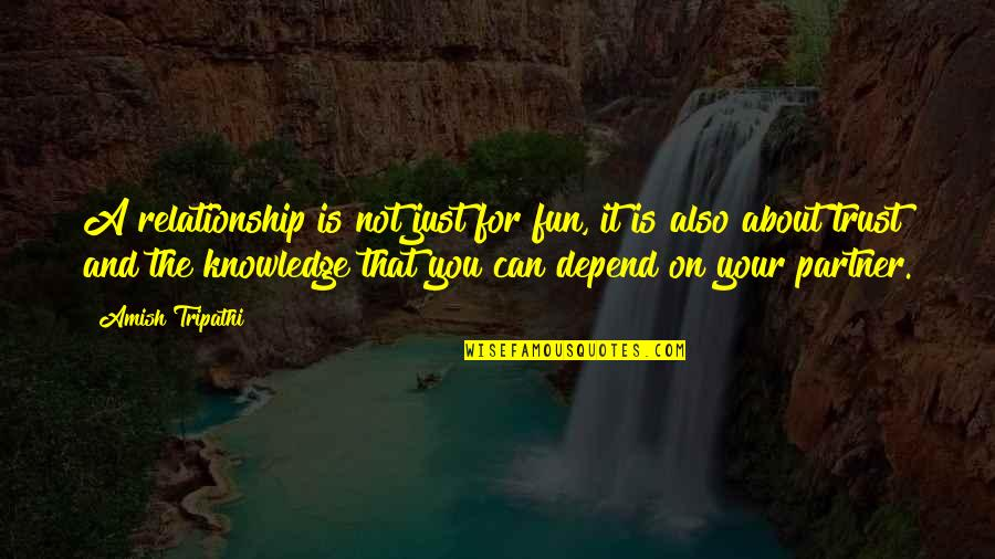Trust In A Relationship Quotes By Amish Tripathi: A relationship is not just for fun, it