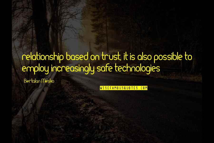 Trust In A Relationship Quotes By Bertalan Mesko: relationship based on trust, it is also possible