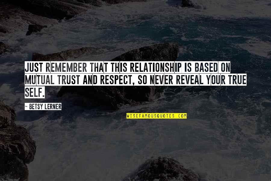 Trust In A Relationship Quotes By Betsy Lerner: Just remember that this relationship is based on