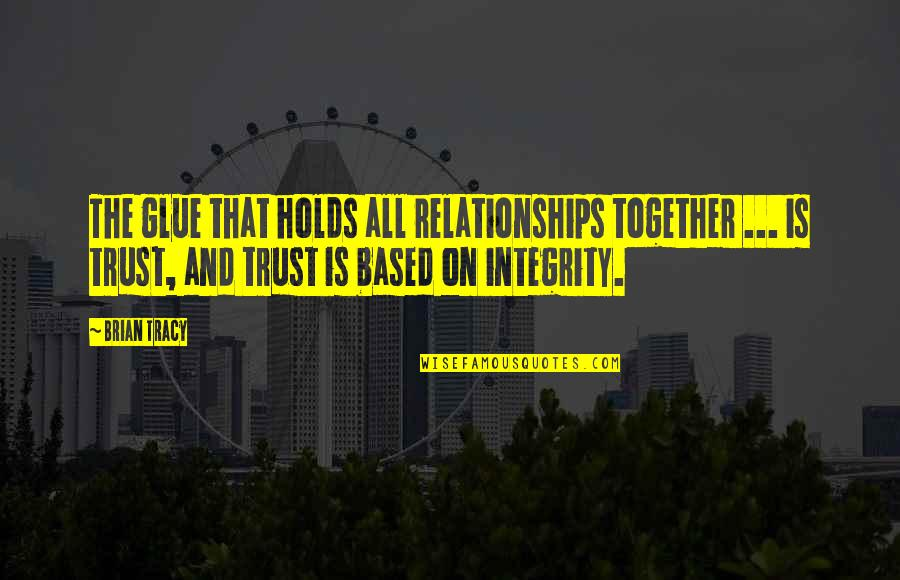 Trust In A Relationship Quotes By Brian Tracy: The glue that holds all relationships together ...