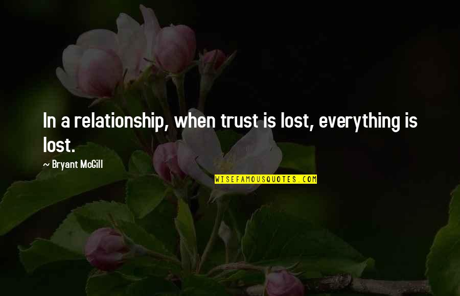 Trust In A Relationship Quotes By Bryant McGill: In a relationship, when trust is lost, everything