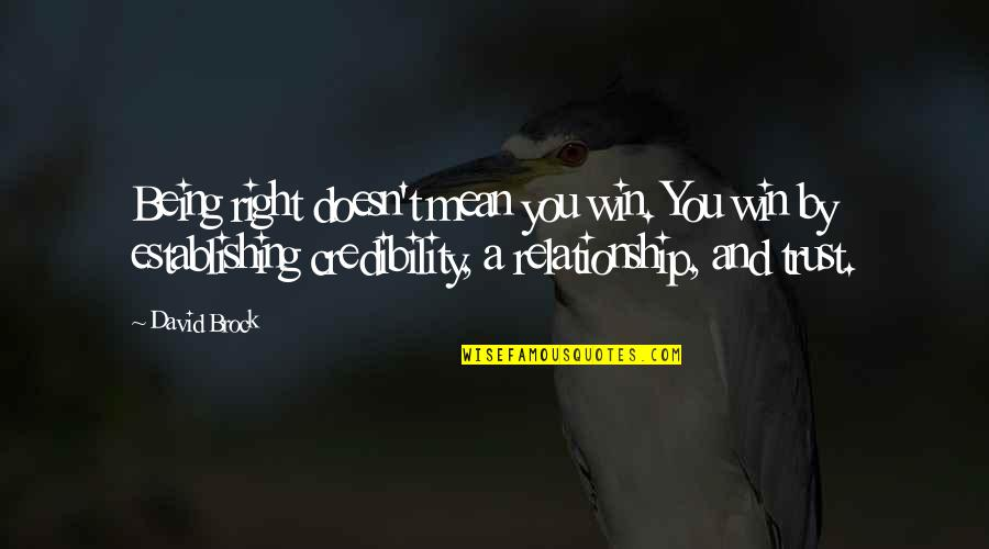 Trust In A Relationship Quotes By David Brock: Being right doesn't mean you win. You win