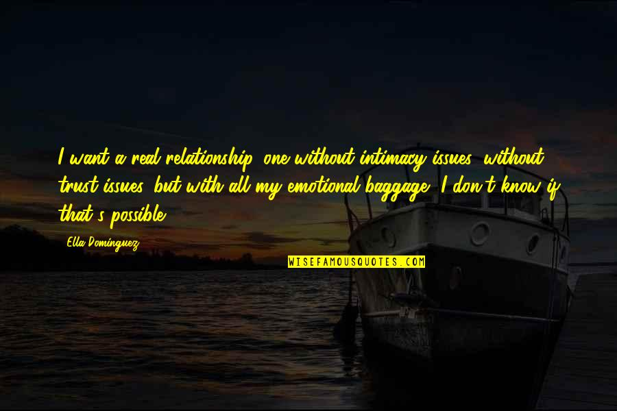 Trust In A Relationship Quotes By Ella Dominguez: I want a real relationship, one without intimacy