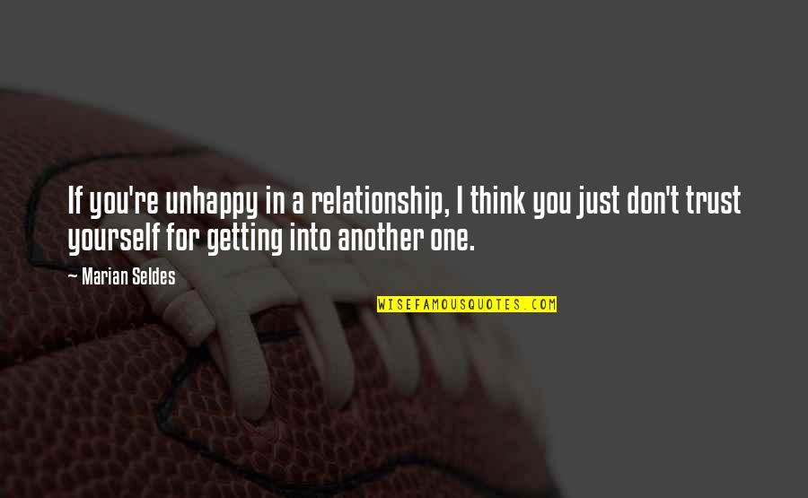 Trust In A Relationship Quotes By Marian Seldes: If you're unhappy in a relationship, I think
