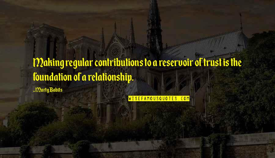 Trust In A Relationship Quotes By Marty Babits: Making regular contributions to a reservoir of trust
