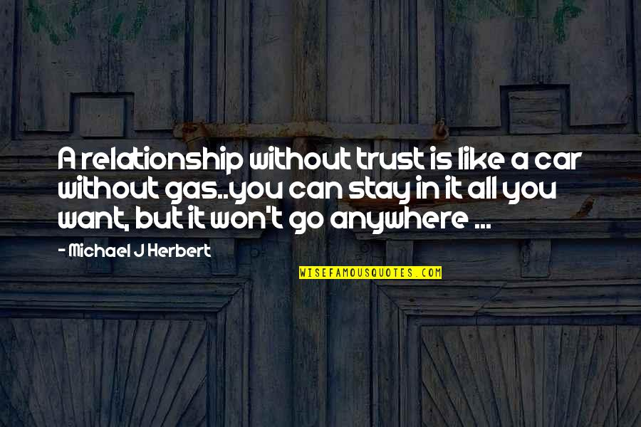 Trust In A Relationship Quotes By Michael J Herbert: A relationship without trust is like a car