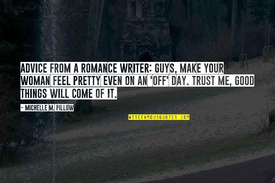 Trust In A Relationship Quotes By Michelle M. Pillow: Advice from a Romance Writer: Guys, make your