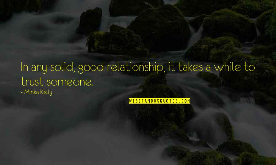 Trust In A Relationship Quotes By Minka Kelly: In any solid, good relationship, it takes a