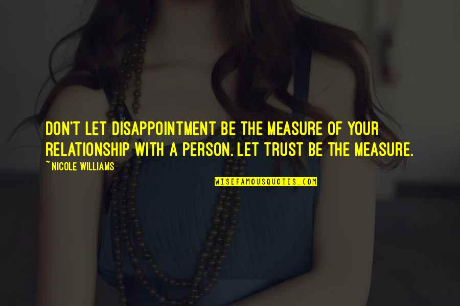 Trust In A Relationship Quotes By Nicole Williams: Don't let disappointment be the measure of your