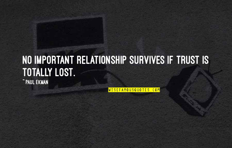 Trust In A Relationship Quotes By Paul Ekman: No important relationship survives if trust is totally