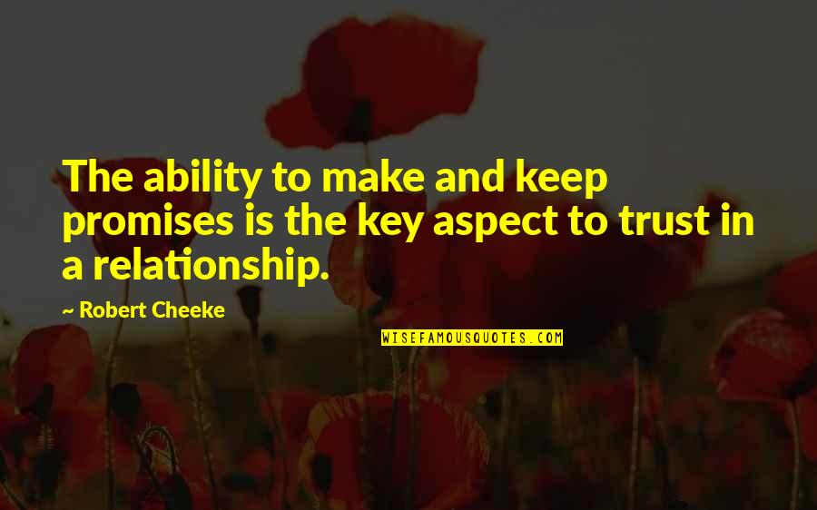 Trust In A Relationship Quotes By Robert Cheeke: The ability to make and keep promises is