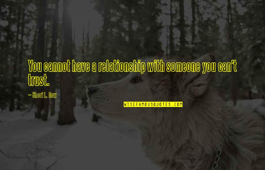 Trust In A Relationship Quotes By Sheri L. Dew: You cannot have a relationship with someone you
