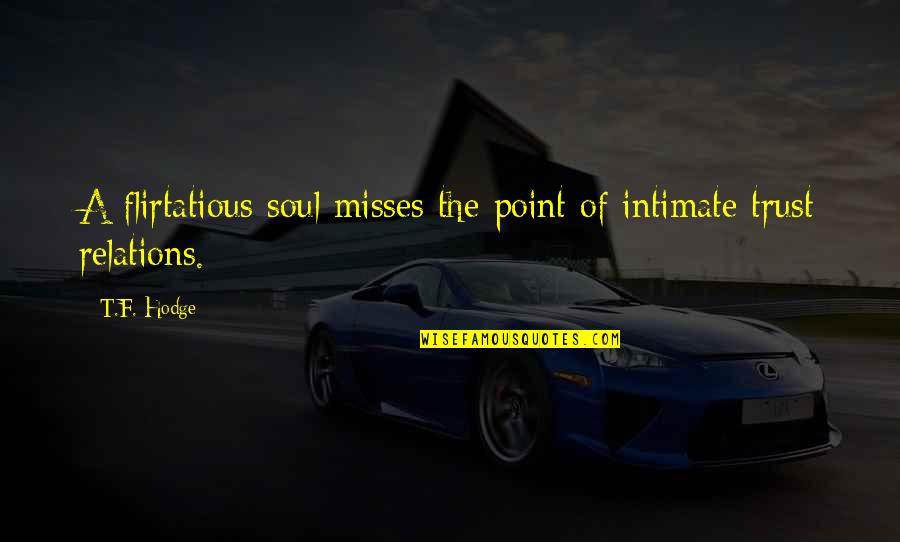 Trust In A Relationship Quotes By T.F. Hodge: A flirtatious soul misses the point of intimate