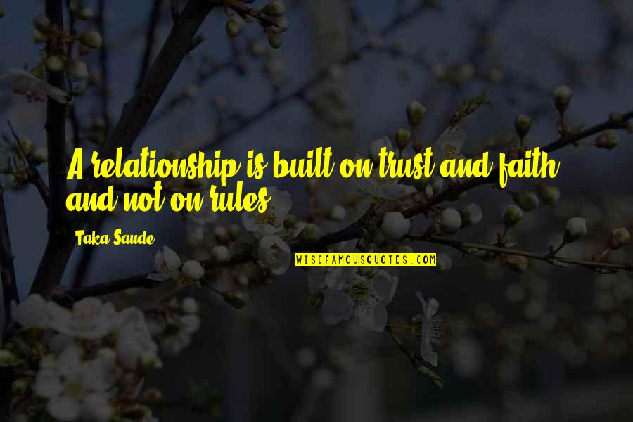 Trust In A Relationship Quotes By Taka Sande: A relationship is built on trust and faith,