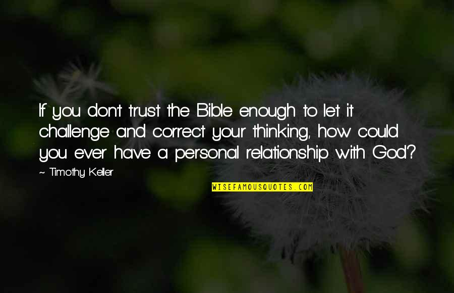 Trust In A Relationship Quotes By Timothy Keller: If you don't trust the Bible enough to