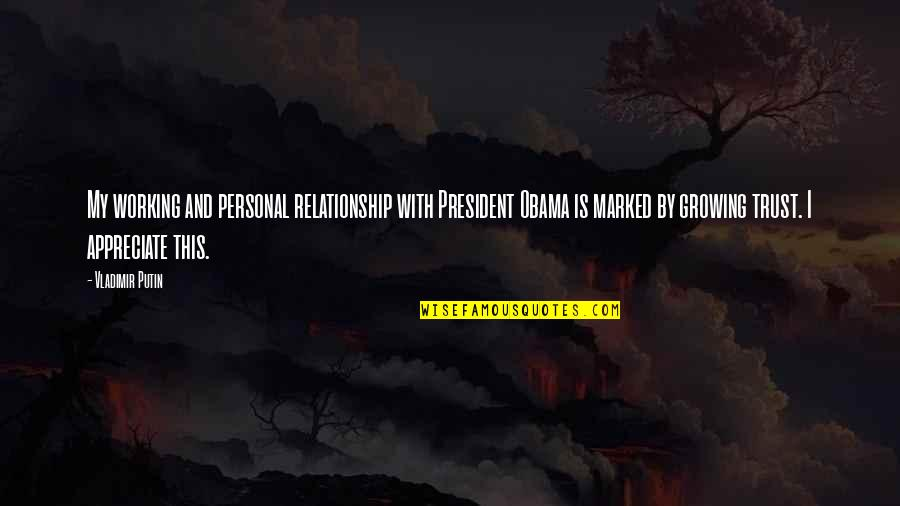 Trust In A Relationship Quotes By Vladimir Putin: My working and personal relationship with President Obama