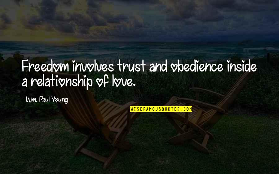 Trust In A Relationship Quotes By Wm. Paul Young: Freedom involves trust and obedience inside a relationship