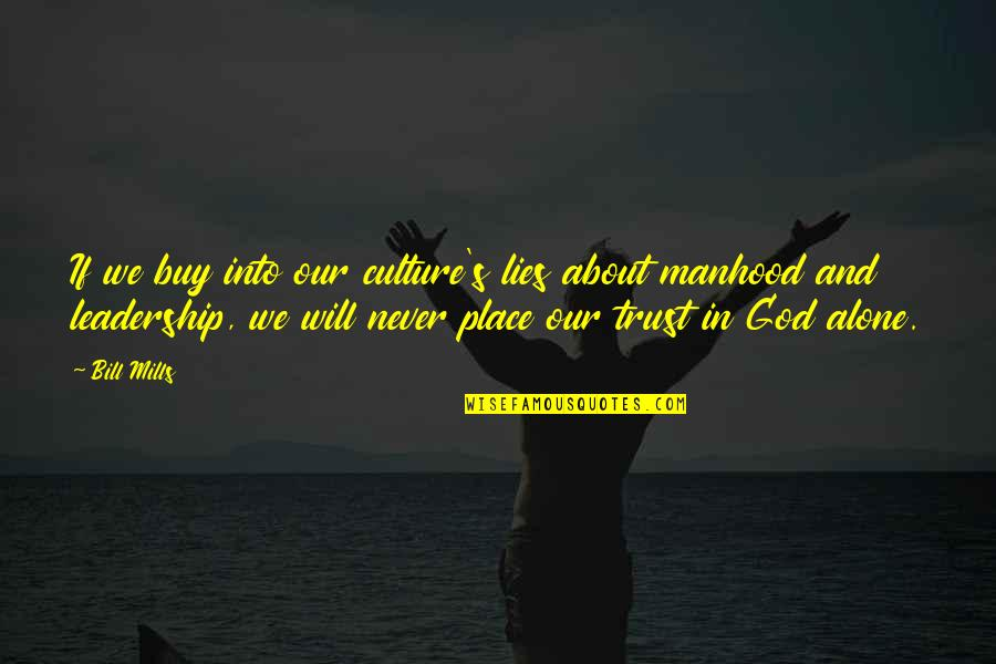 Trust In God Alone Quotes By Bill Mills: If we buy into our culture's lies about