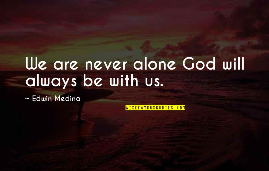 Trust In God Alone Quotes By Edwin Medina: We are never alone God will always be