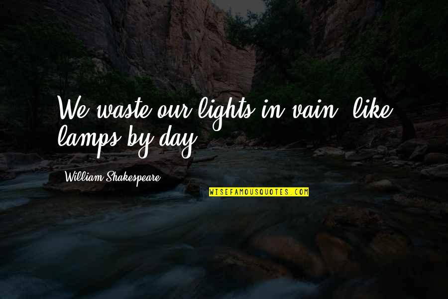 Trust In God Alone Quotes By William Shakespeare: We waste our lights in vain, like lamps