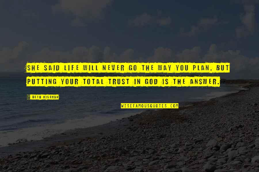 Trust In God's Plan Quotes By Beth Wiseman: She said life will never go the way