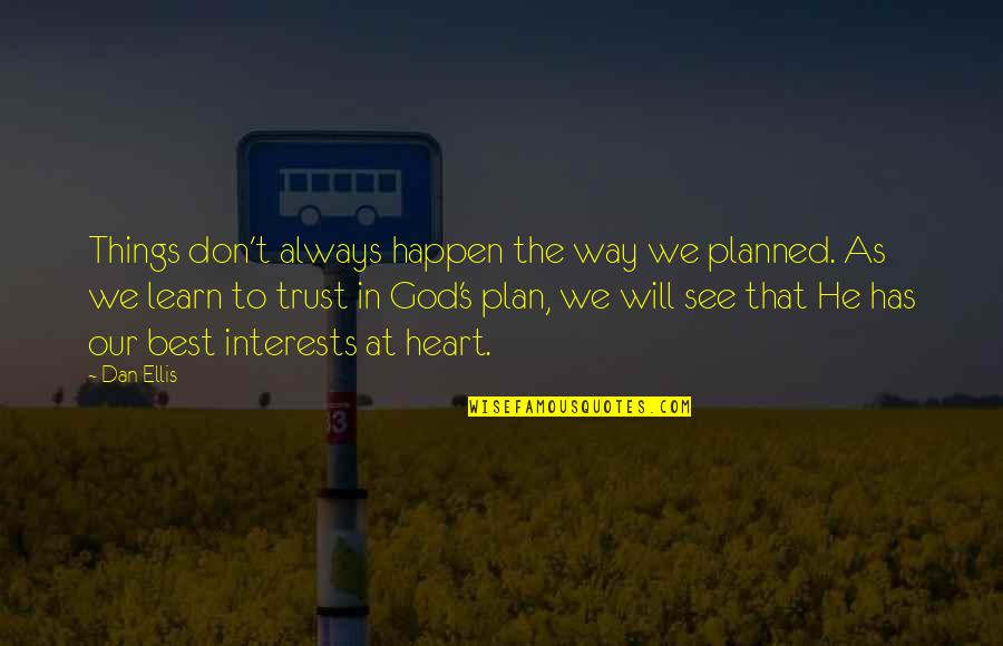 Trust In God's Plan Quotes By Dan Ellis: Things don't always happen the way we planned.