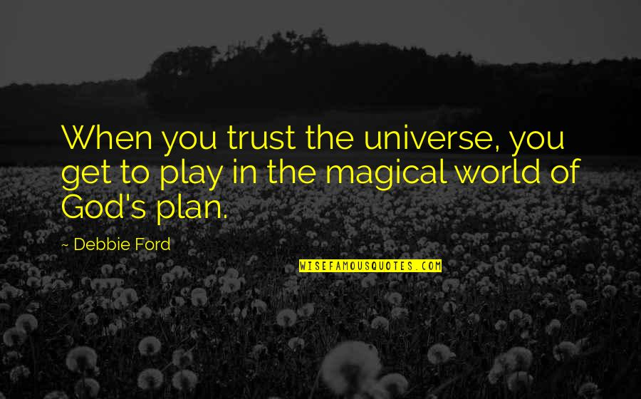 Trust In God's Plan Quotes By Debbie Ford: When you trust the universe, you get to