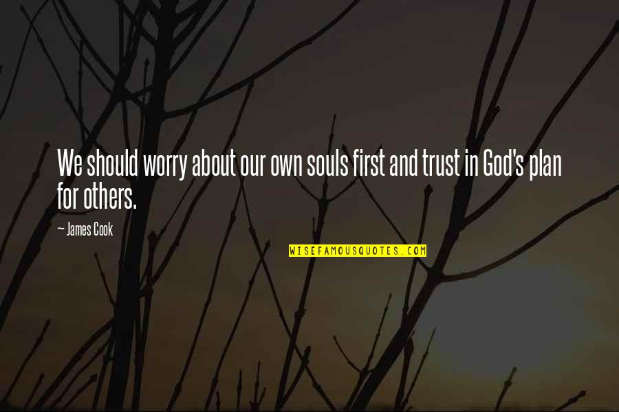 Trust In God's Plan Quotes By James Cook: We should worry about our own souls first
